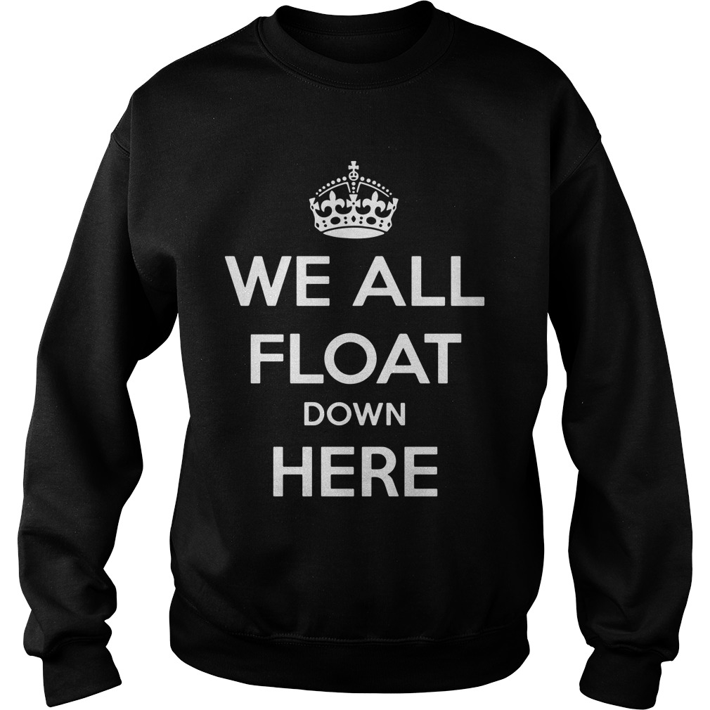 We All Float Down Here SweatShirt