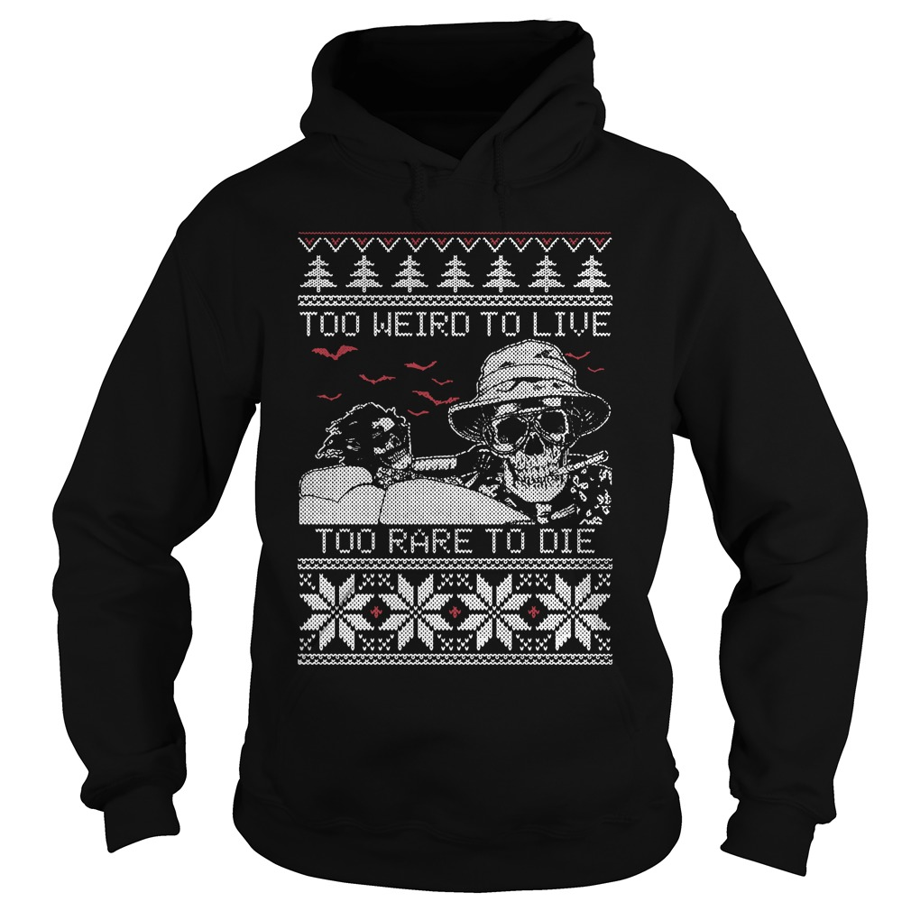 Too Weird To Live Too Rare To Die Ugly Sweater hoodie