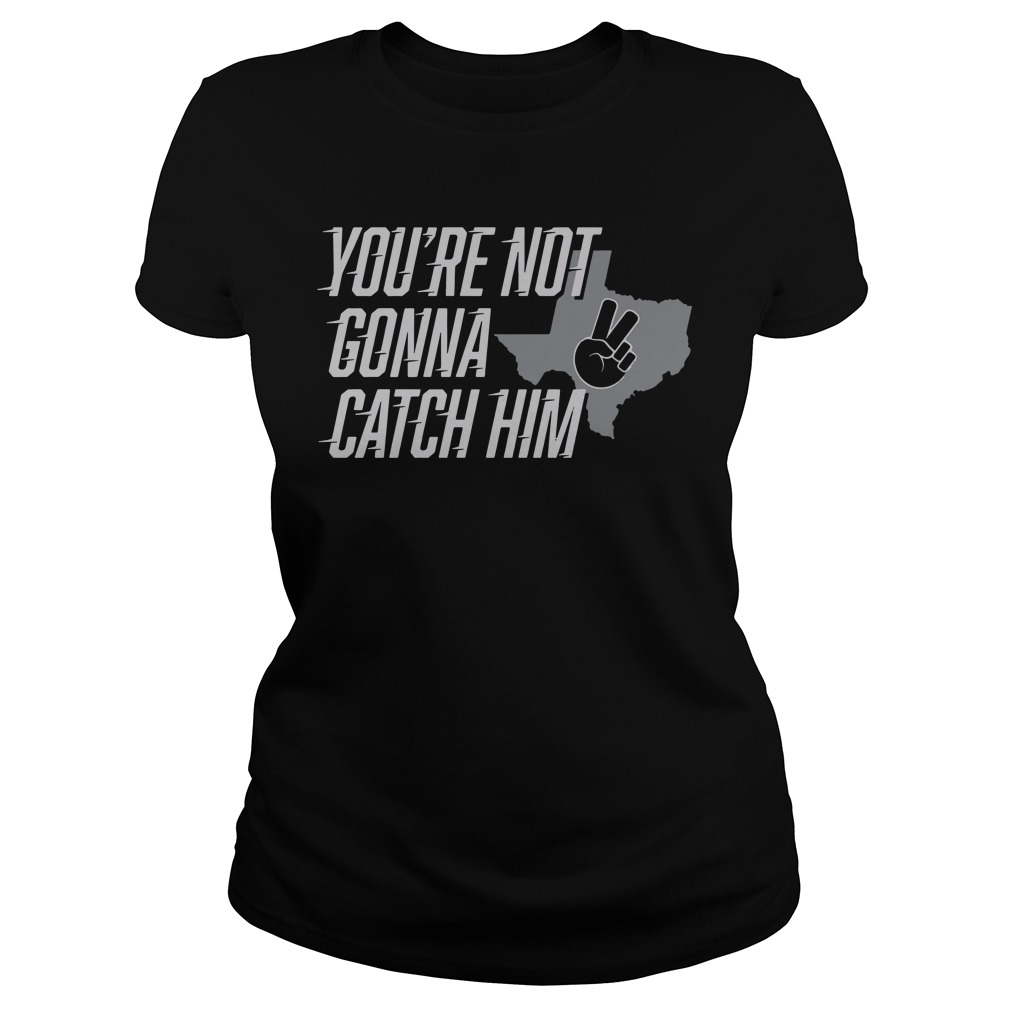 You're Not Gonna Catch Him Map Ladies tee