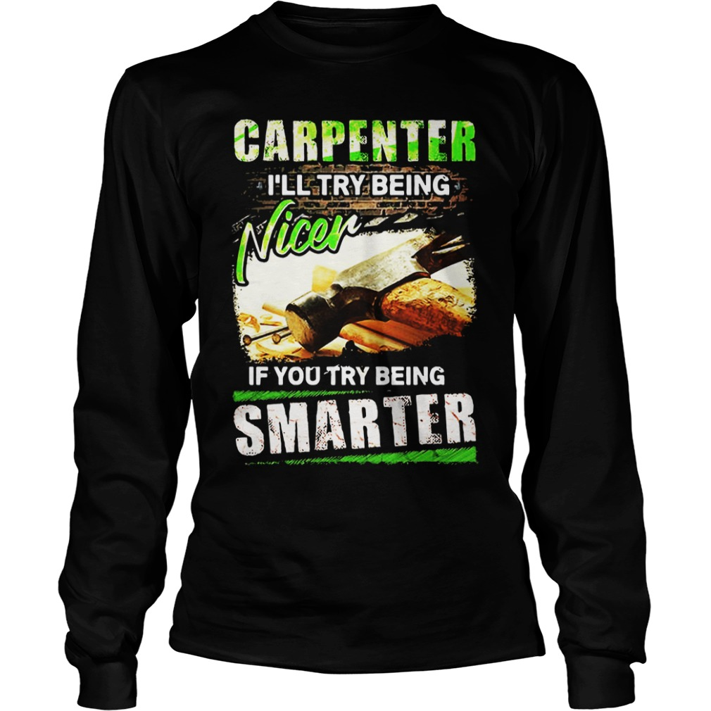 Carpenter I'll Try Being Nicer If You Try Being Smarter long sleeve