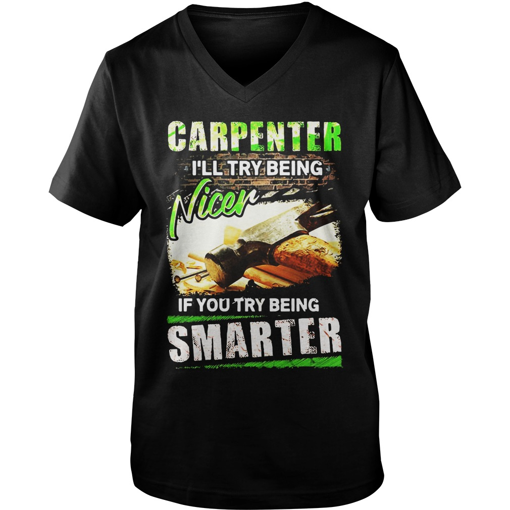 Carpenter I'll Try Being Nicer If You Try Being Smarter v-neck
