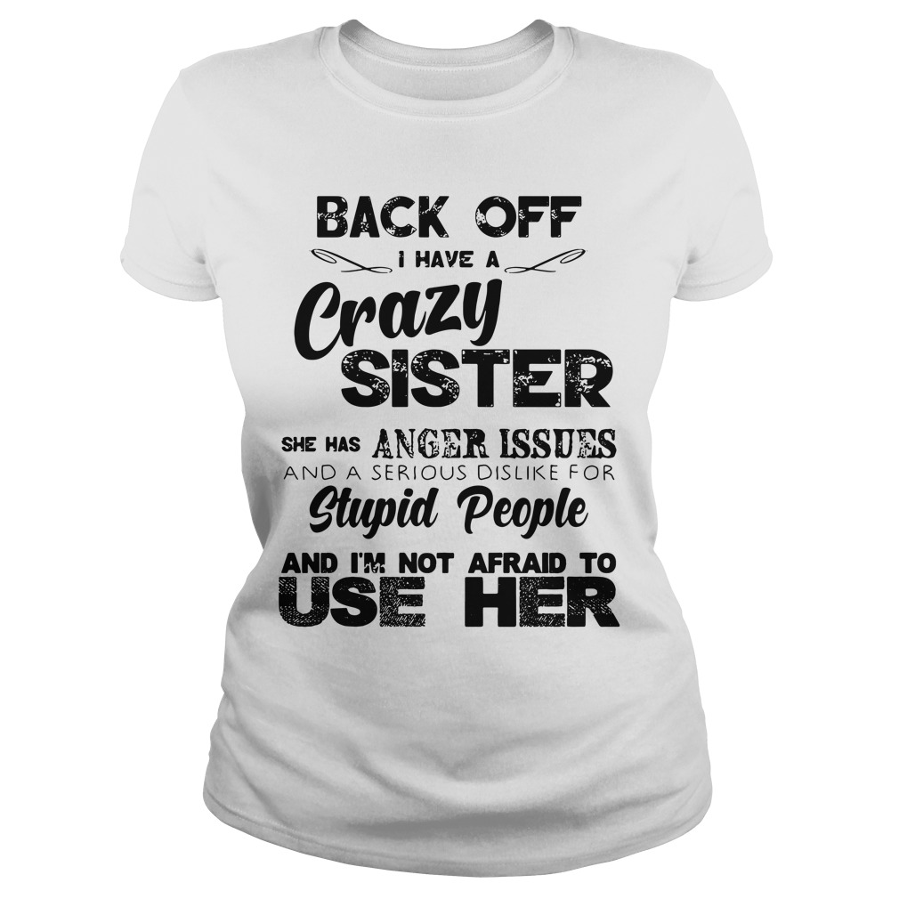 Back Off Crazy Sister Anger Issues And Stupid People Not Afraid Ladies tee