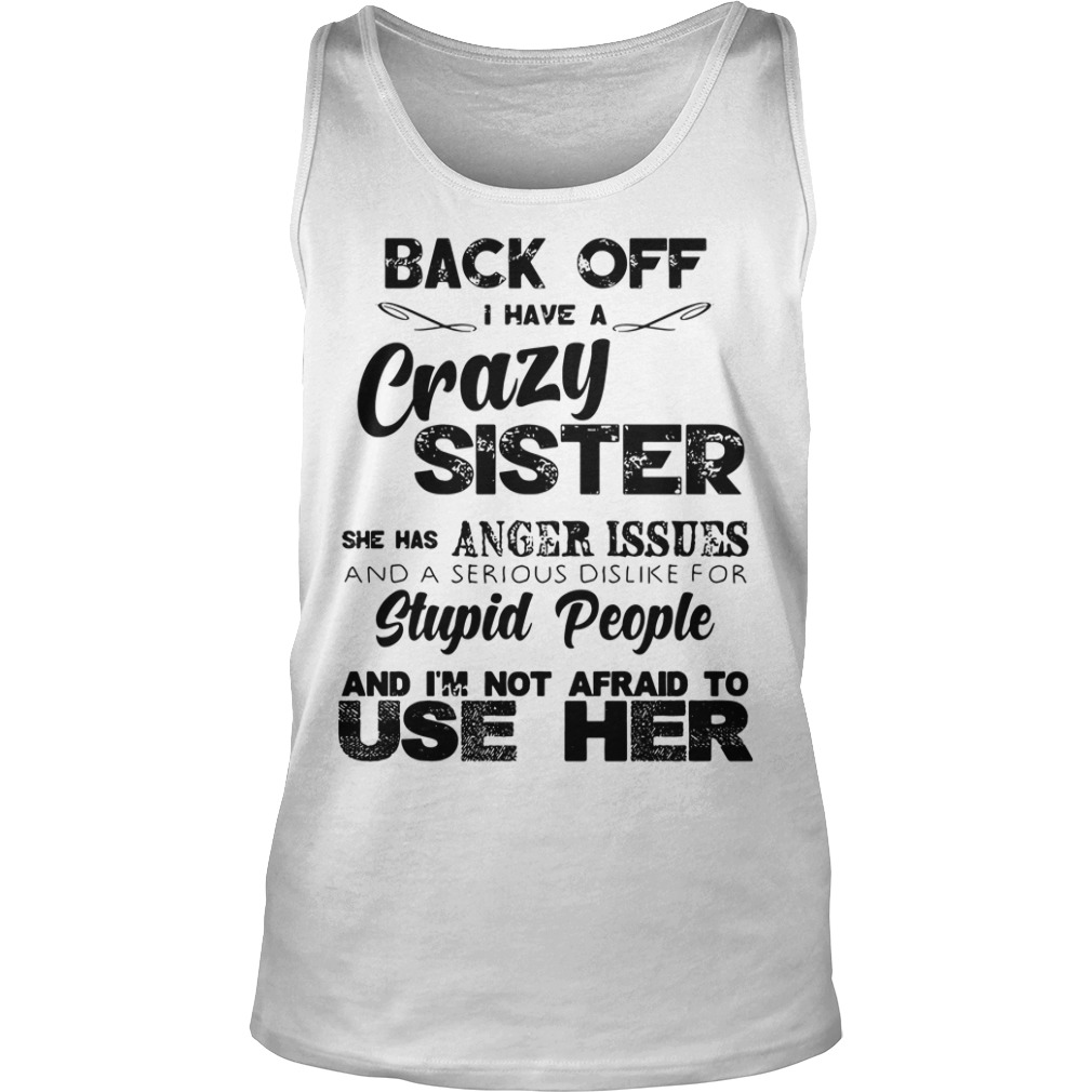 Back Off Crazy Sister Anger Issues Serius Dislike Stupid People Not Afraid Tank Top