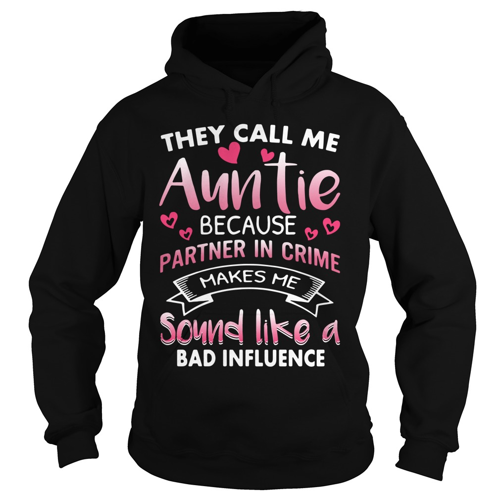 Call Auntie Partner Crime Makes Sound Like Bad Influence Hoodie
