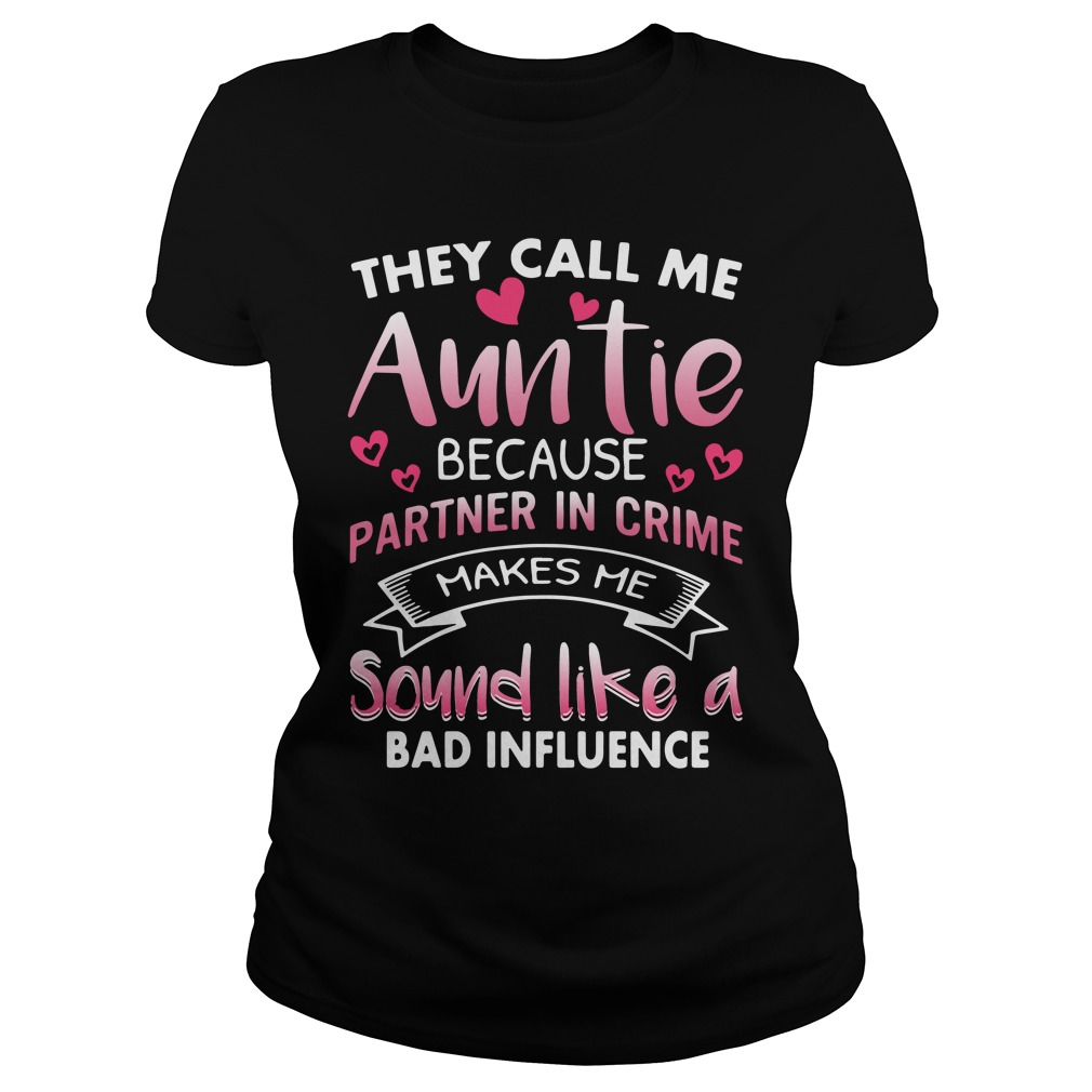 Call Auntie Partner Crime Makes Sound Like Bad Influence Ladies Tee