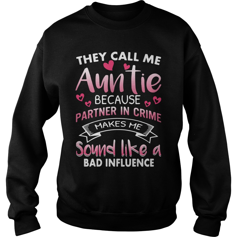 Call Auntie Partner Crime Makes Sound Like Bad Influence Sweatshirt