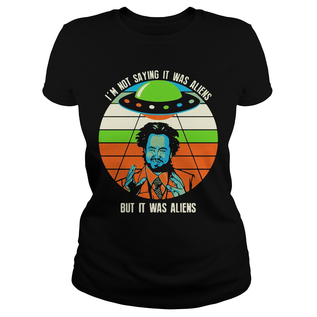 Giorgio A Tsoukalos I M Not Saying It Was Aliens But It Was Aliens ladies tee