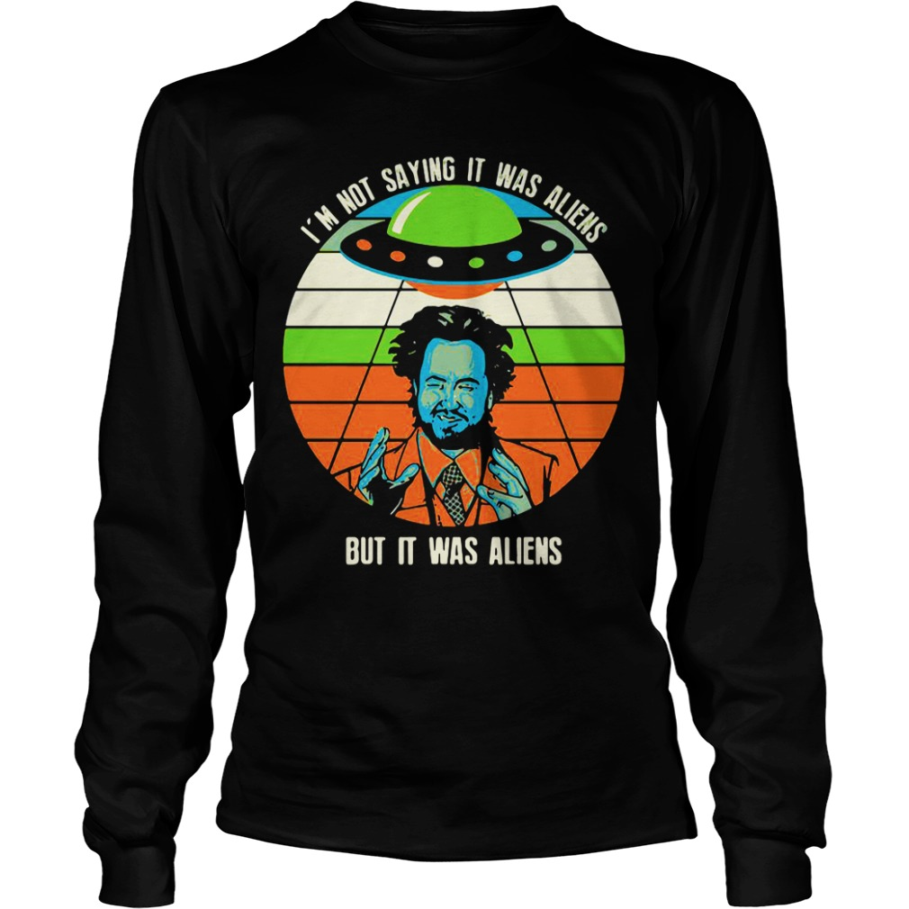 Giorgio A Tsoukalos I M Not Saying It Was Aliens But It Was Aliens long sleeve