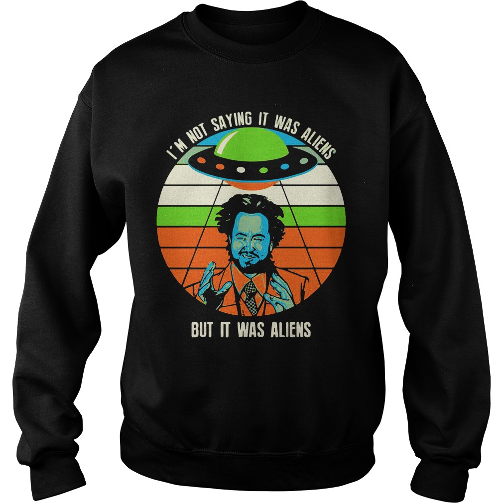 Giorgio A Tsoukalos I M Not Saying It Was Aliens But It Was Aliens Sweatshirt