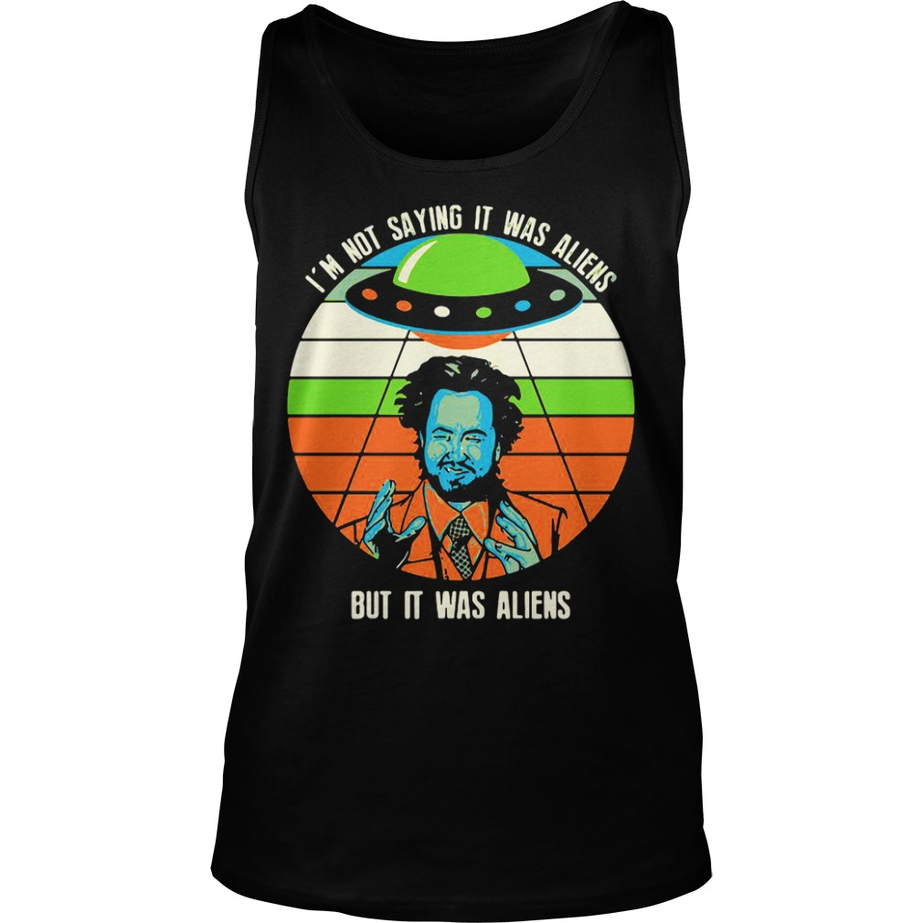 Giorgio A Tsoukalos I M Not Saying It Was Aliens But It Was Aliens tank top