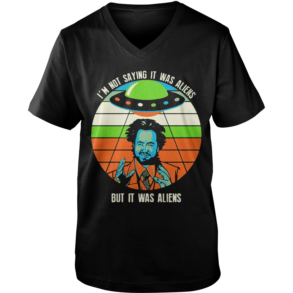 Giorgio A Tsoukalos I M Not Saying It Was Aliens But It Was Aliens v-neck