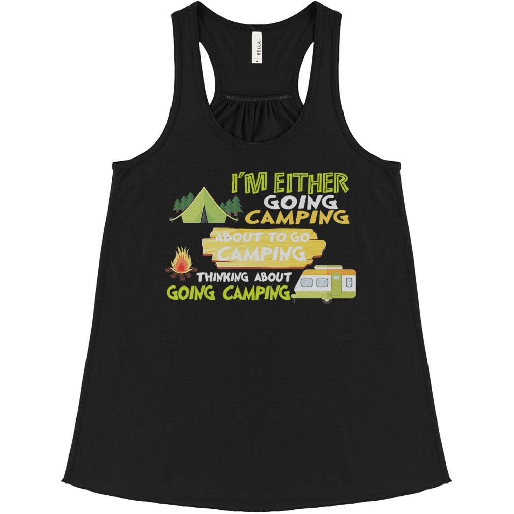 I'm Either Going Camping About To Go Camping Thinking About Going Camping flowy tank