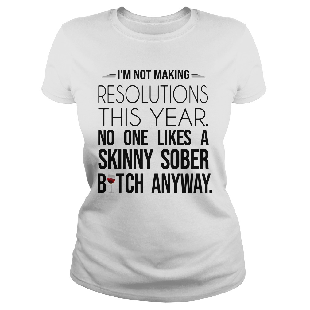 I'm Not Making Resolutions This Year ladies tee