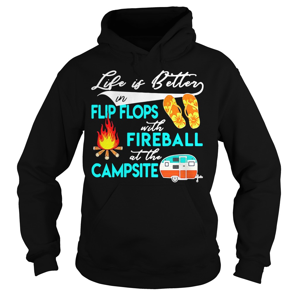 Life Is Better In Flip Flops With Fireball At The Campsite hoodie