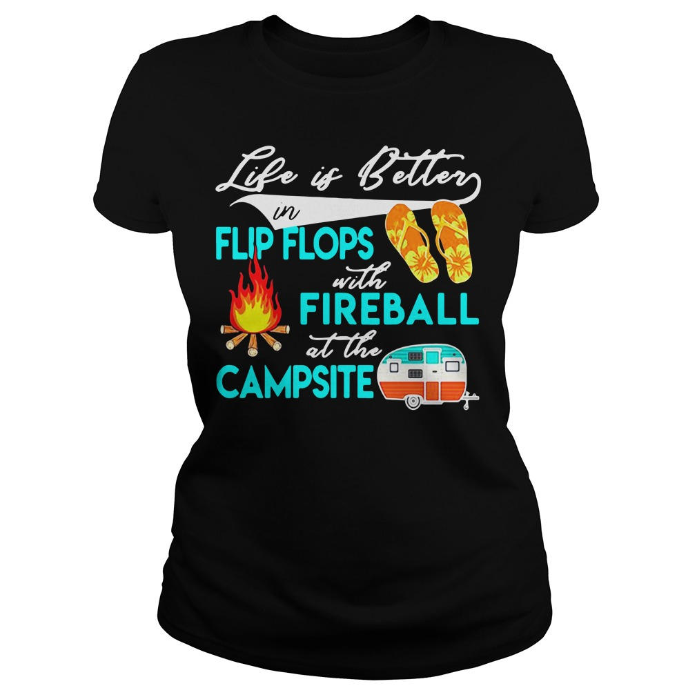 Life Is Better In Flip Flops With Fireball At The Campsite ladies tee