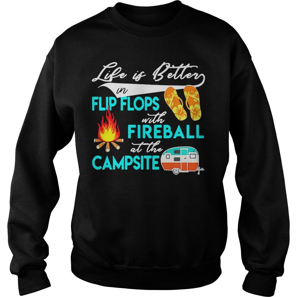 Life Is Better In Flip Flops With Fireball At The Campsite Shirt