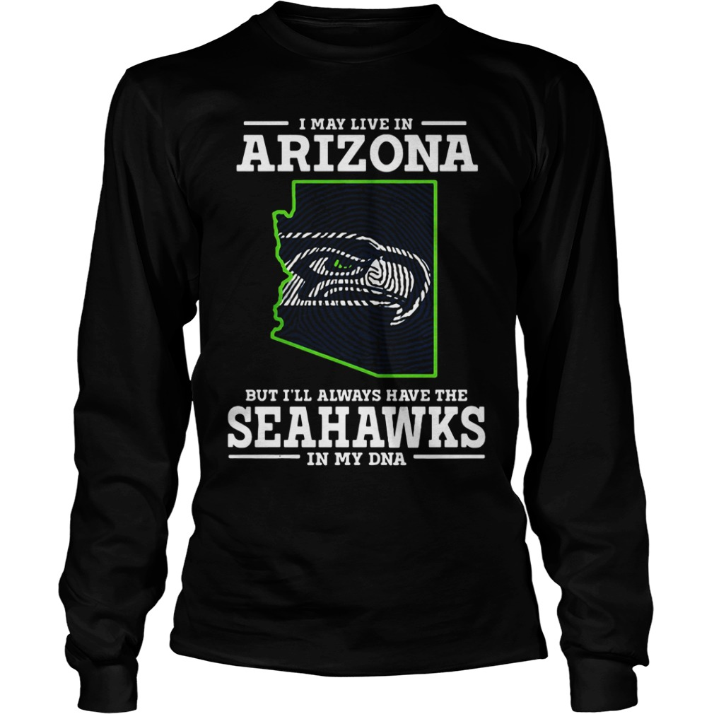 May Live Arizona Ill Always Seahawks Dna Baltimore Ravens Long Sleeve