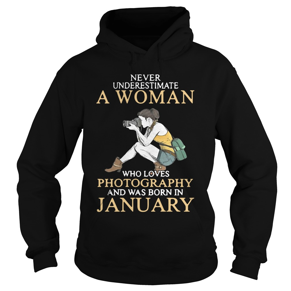 Never Underestimate A Woman Who Loves Photography And Was Born In January hoodie
