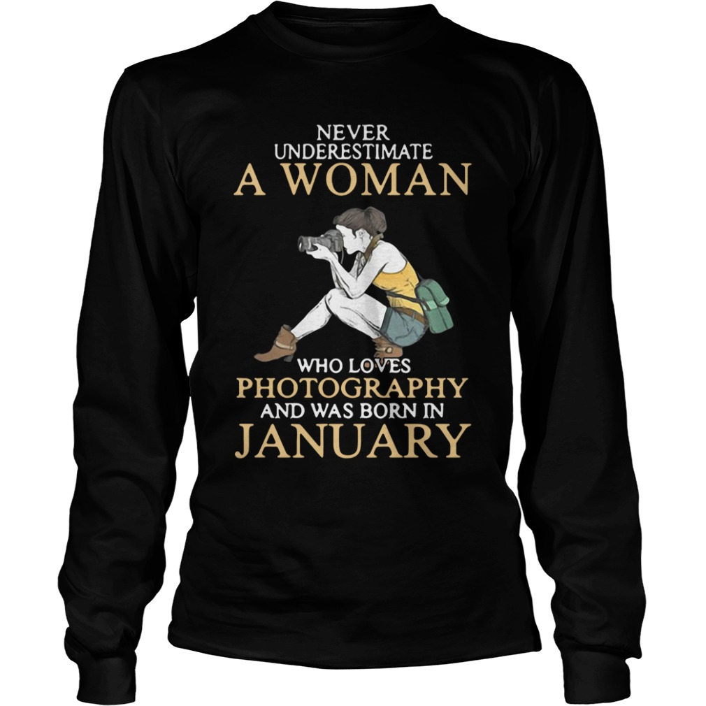 Never Underestimate A Woman Who Loves Photography And Was Born In January long sleeve