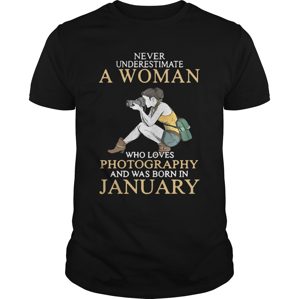 Never Underestimate A Woman Who Loves Photography And Was Born In January unisex