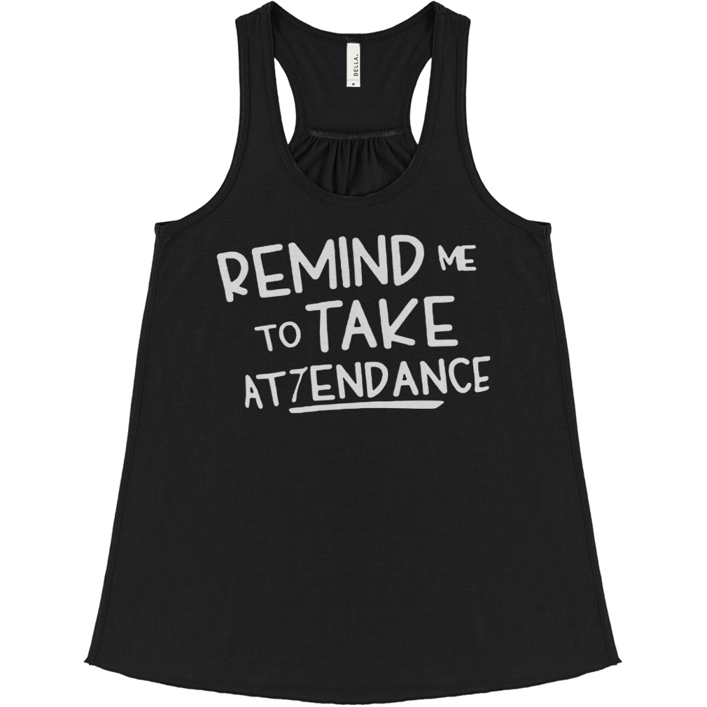 Official Remind Me To Take Attendance flowy tank