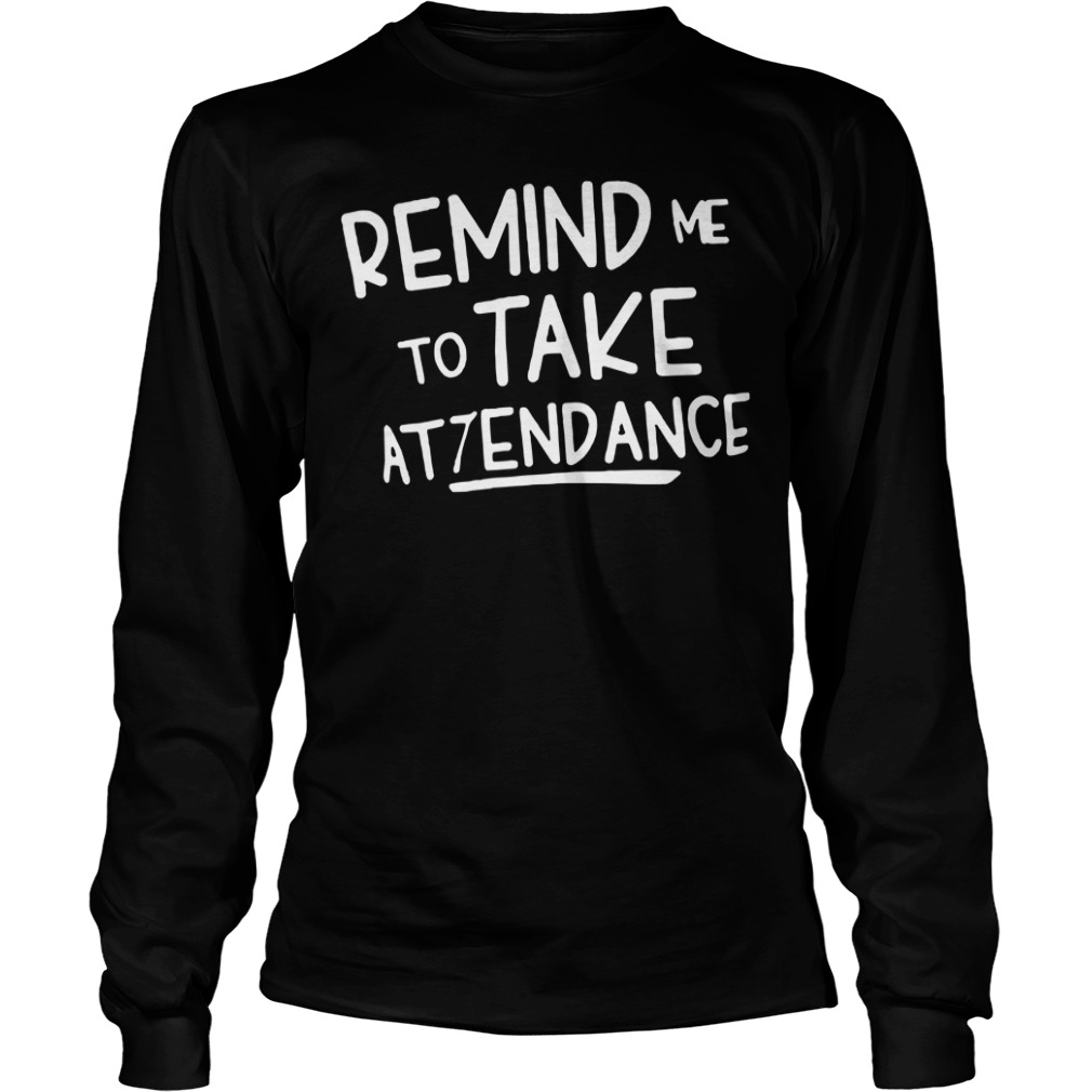 Official Remind Me To Take Attendance long sleeve