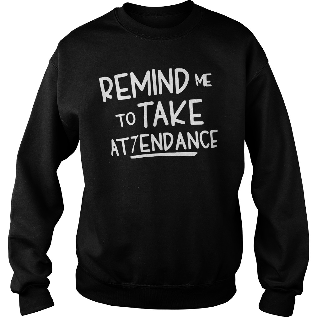 Official Remind Me To Take Attendance Sweatshirt