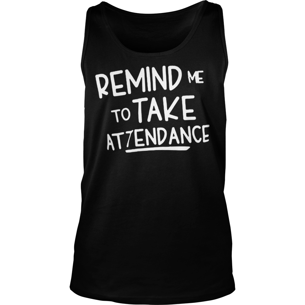 Official Remind Me To Take Attendance tank top