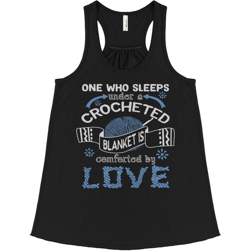 One Who Sleeps Under A Crocheted Blanket Is Comforted By Love flowy tank