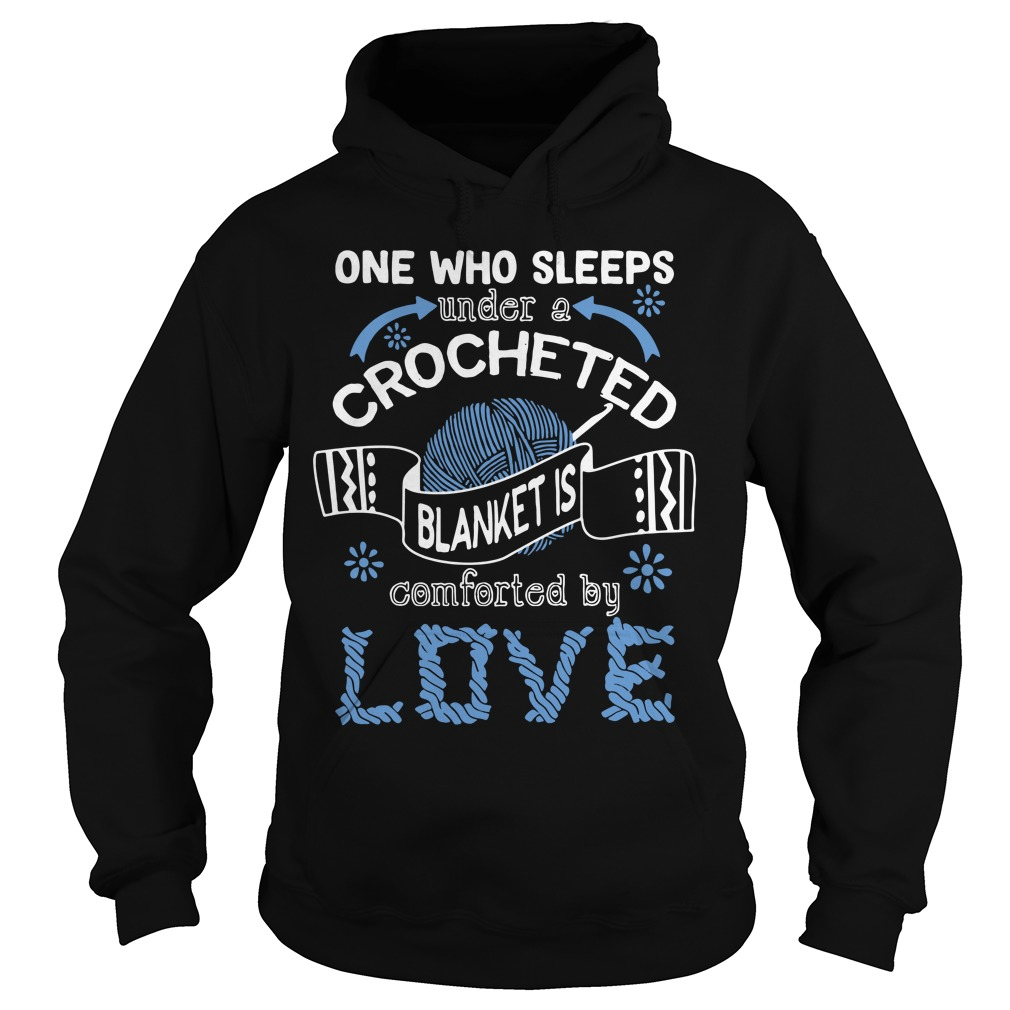 One Who Sleeps Under A Crocheted Blanket Is Comforted By Love hoodie