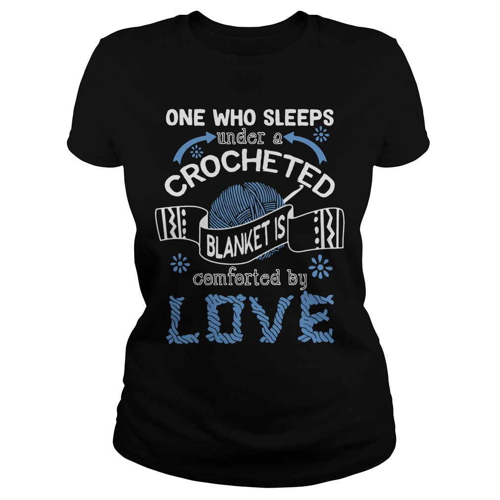One Who Sleeps Under A Crocheted Blanket Is Comforted By Love ladies tee