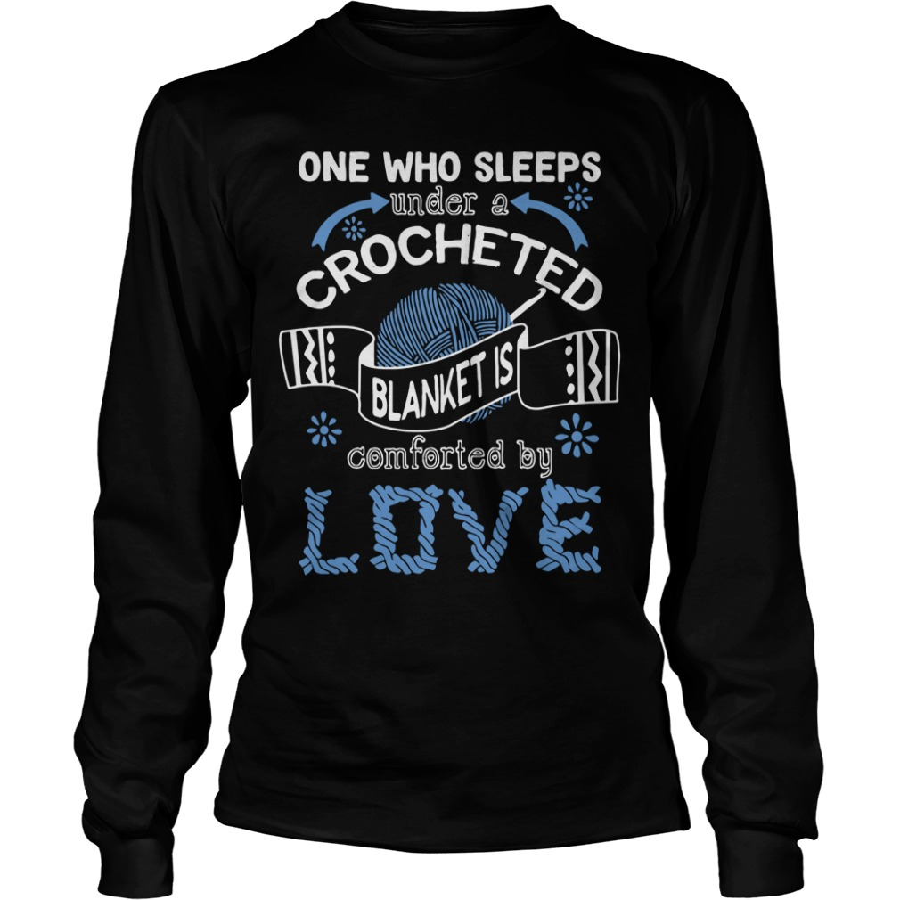 One Who Sleeps Under A Crocheted Blanket Is Comforted By Love long sleeve
