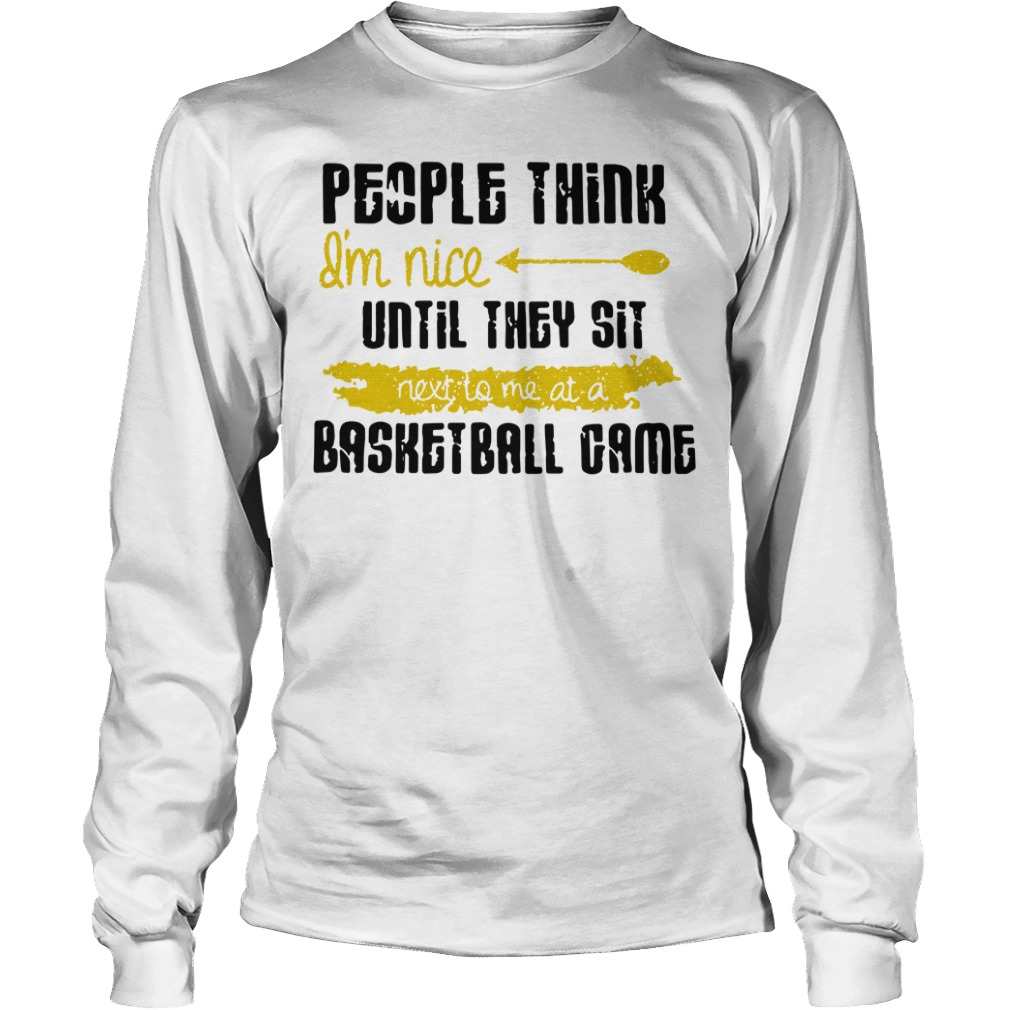 People Think I'm Nice Until They Sit Next To Me A Basketball Game long sleeve