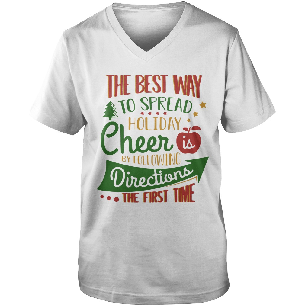 The Best Way To Spread Holiday Cheer Is By Following Directions The First Time Guys V Neck