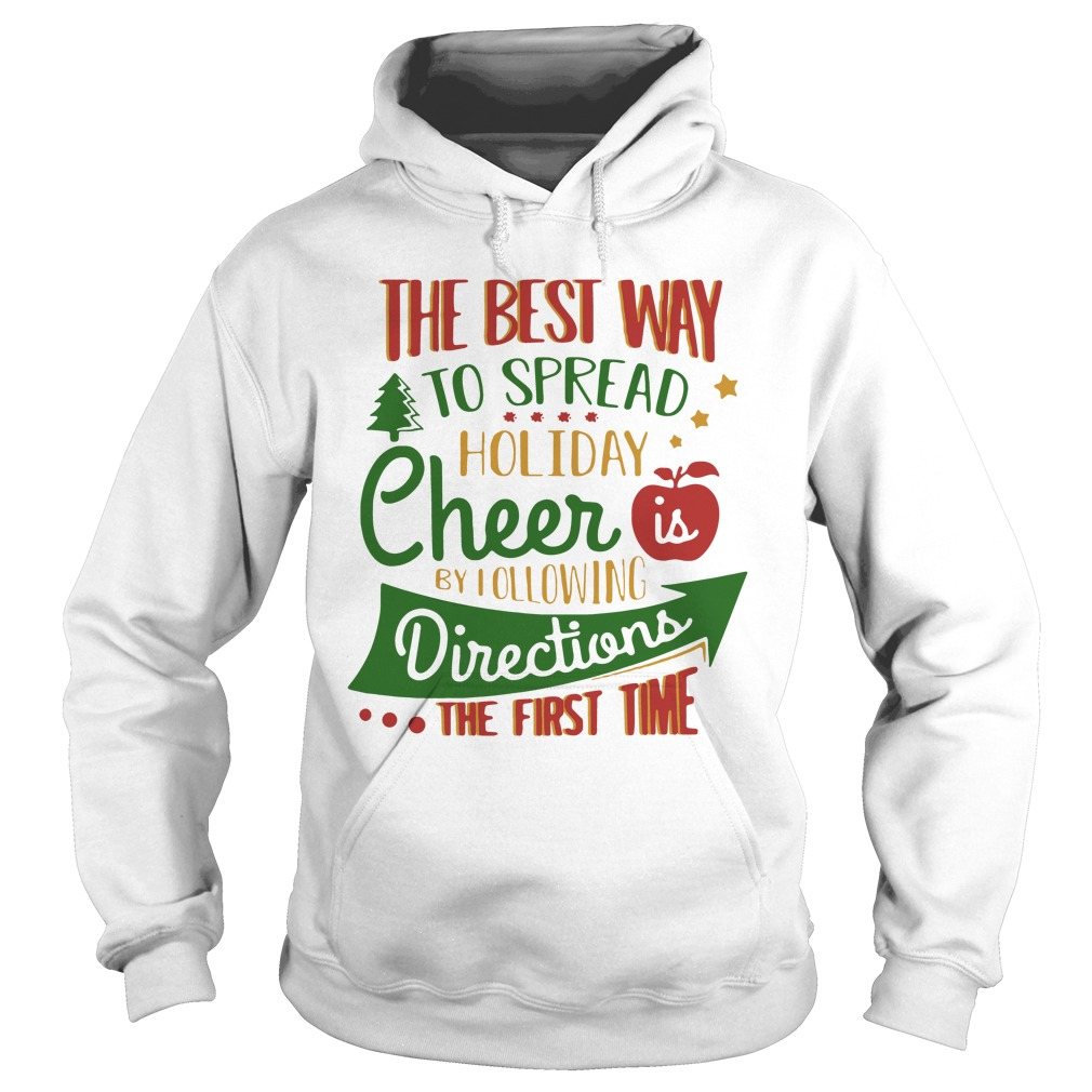 The Best Way To Spread Holiday Cheer Is By Following Directions The First Time Hoodie