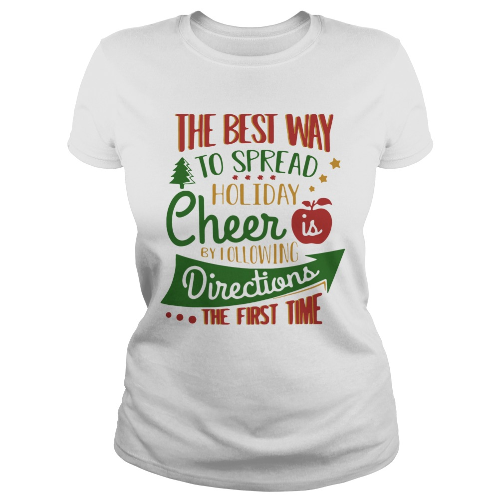 The Best Way To Spread Holiday Cheer Is By Following Directions The First Time Ladies Tee