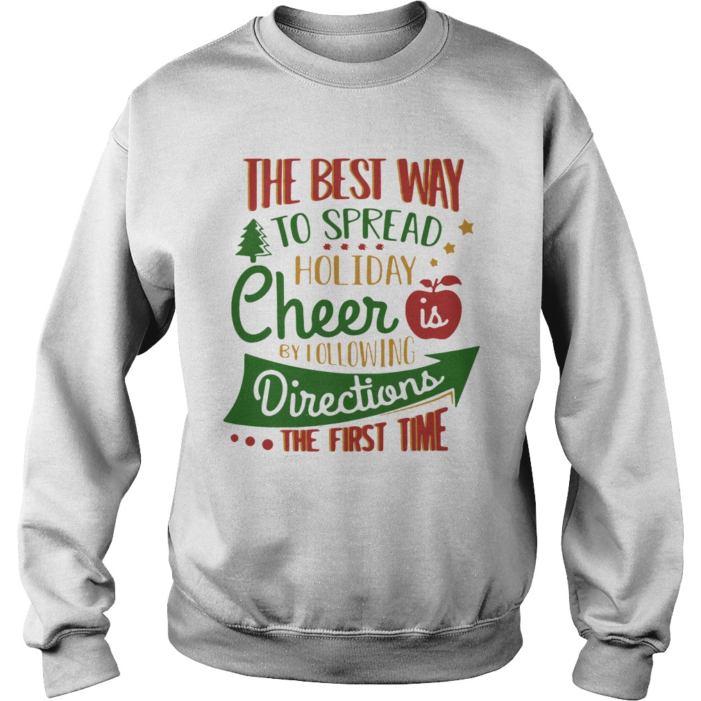 The Best Way To Spread Holiday Cheer Is By Following Directions The First Time Sweatshirt