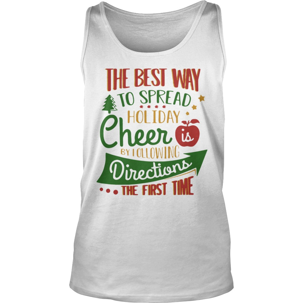 The Best Way To Spread Holiday Cheer Is By Following Directions The First Time Tank Top