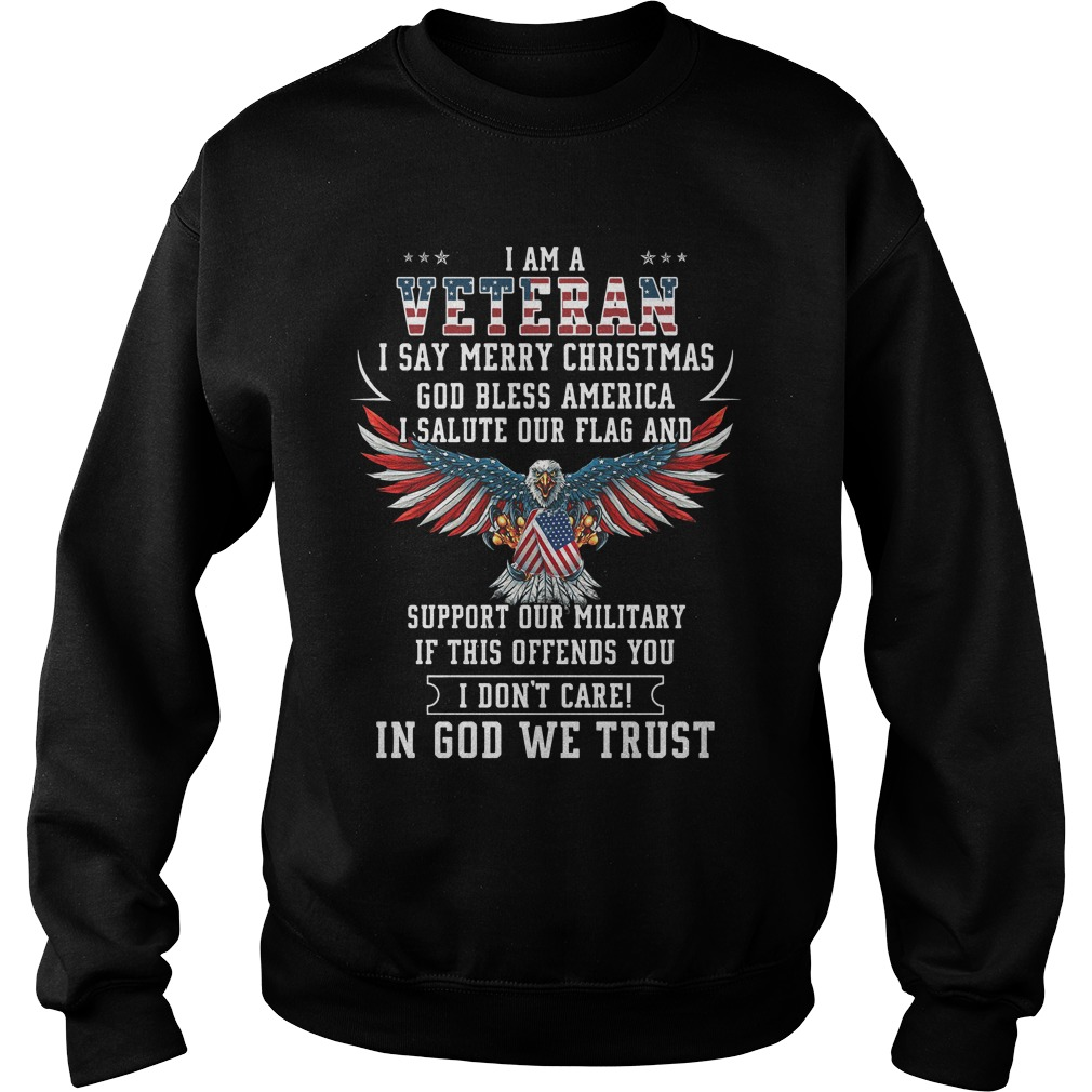 Veteran Say Merry Christmas God Bless America Salute Flag God Trust Sweatshirt