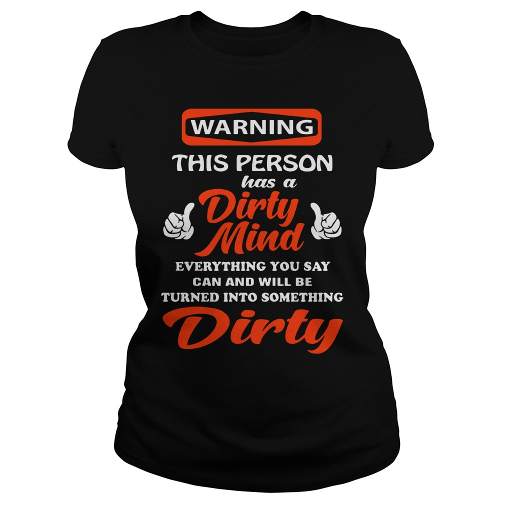 Warning Person Dirty Mind Everything Say Can Will Turned Something Dirty Ladies Tee