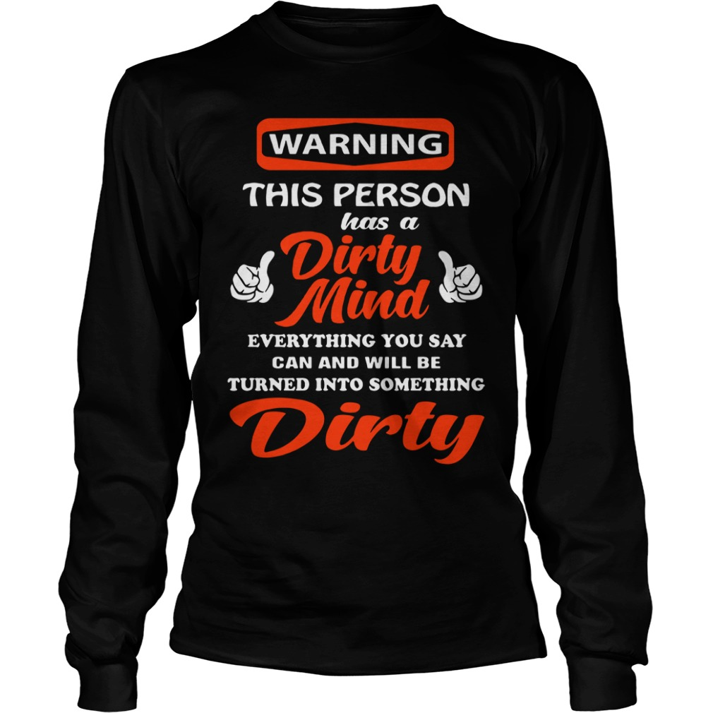 Warning Person Dirty Mind Everything Say Can Will Turned Something Dirty Long Sleeve