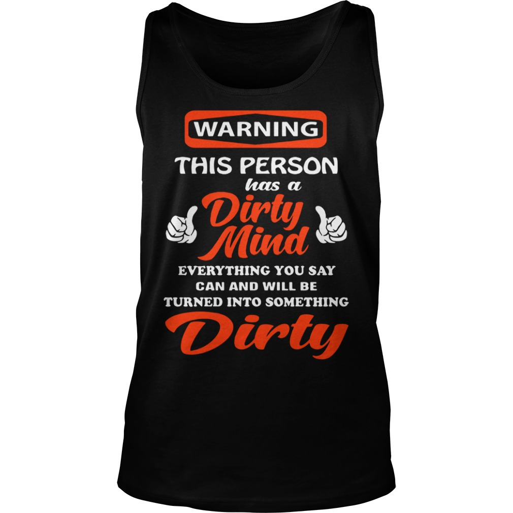 Warning Person Dirty Mind Everything Say Can Will Turned Something Dirty Tank Top