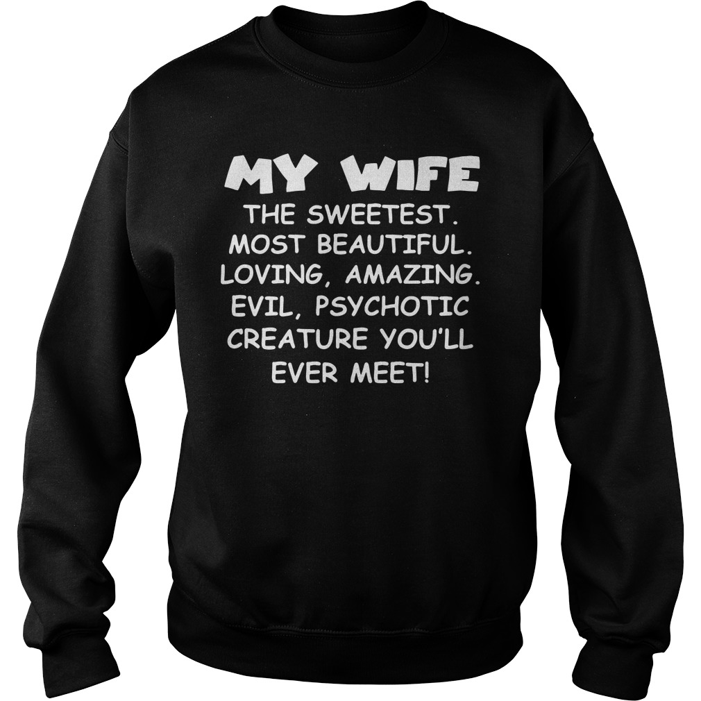 My Wife Is The Sweetest Sweatshirt