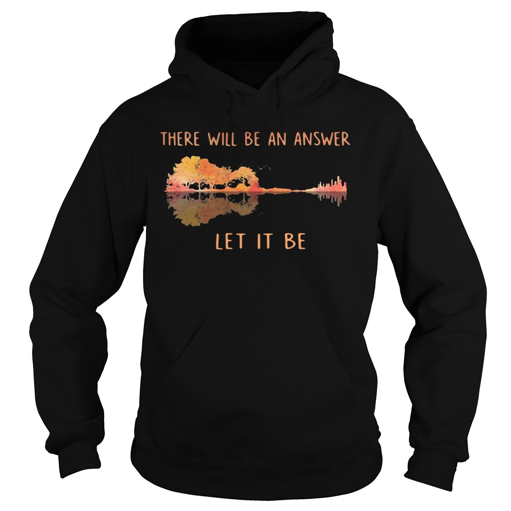 There Will Be An Answer Let It Be Guitar hoodie