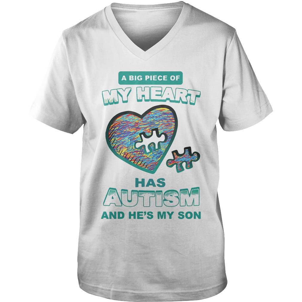 A Big Piece Of My Heart Has Autism And He's My Son v-neck