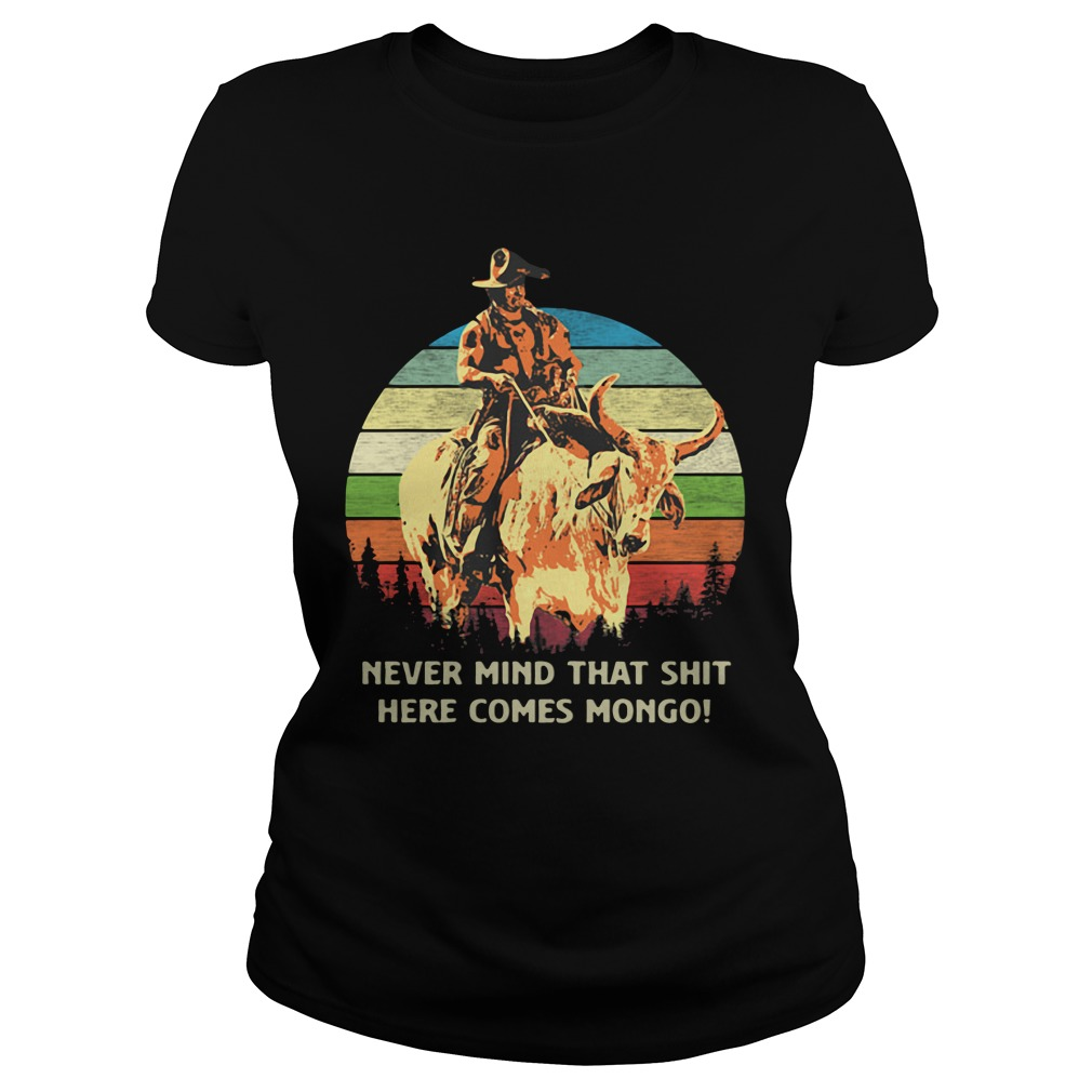 Blazing Saddles Never Mind That Shit Here Comes Mongo Sunset Retro ladies tee