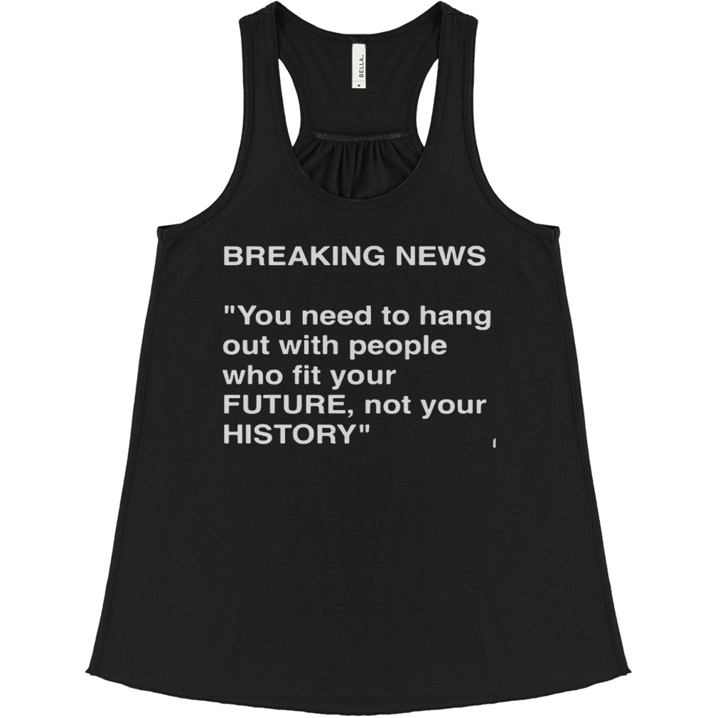 Breaking News Need Hang People Fit Future Not History Flowy Tank