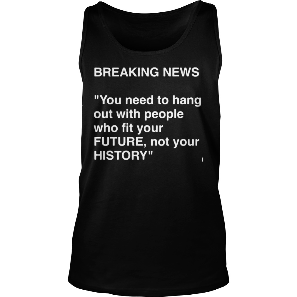 Breaking News Need Hang People Fit Future Not History Tank Top