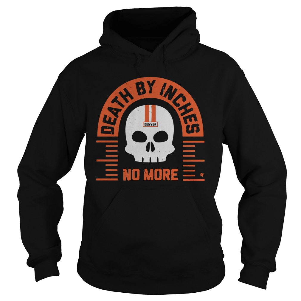 Death By Inches No More Denver hoodie