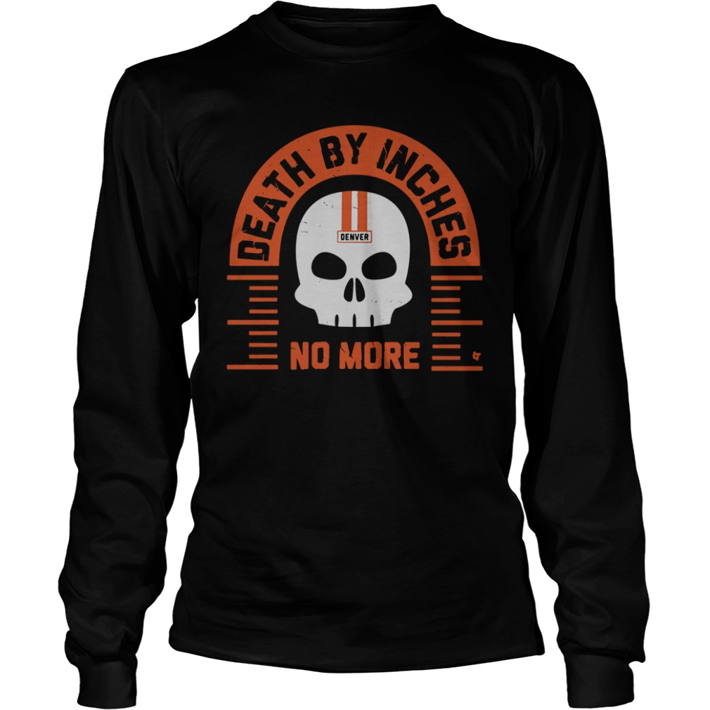 Death By Inches No More Denver long sleeve